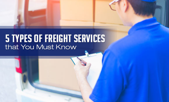 5 Types of Freight Services that You Must Know