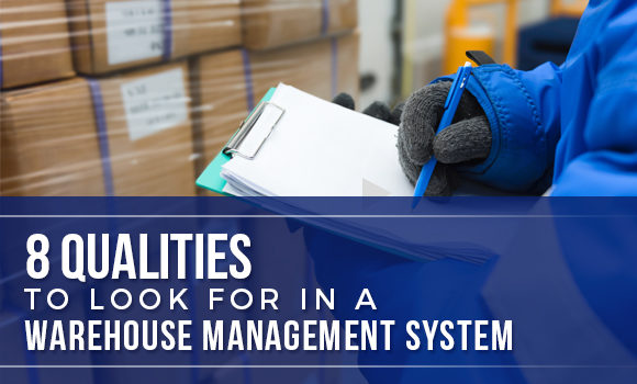 8 Qualities to Look For in a Warehouse Management System
