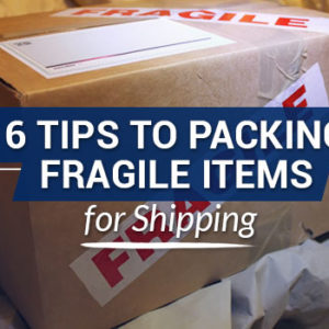 6 Tips to Packing Fragile Items for Shipping