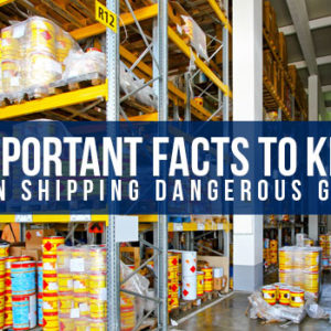 6 Important Facts to Know When Shipping Dangerous Goods