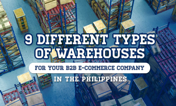 9 Different Types of Warehouses for Your B2B E-commerce Company in the Philippines
