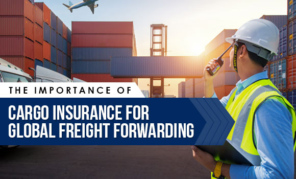 The Importance of Cargo Insurance for Global Freight Forwarding