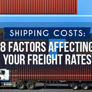 Shipping Costs: 8 Factors Affecting Your Freight Rates