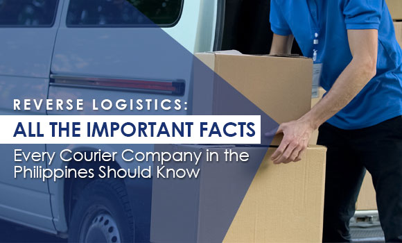 Reverse Logistics: All the Important Facts Every Courier Company in the Philippines Should Know