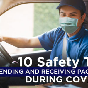 10 Safety Tips on Sending and Receiving Packages During CoVid-19
