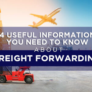 4 Useful Information You Need to Know About Freight Forwarding