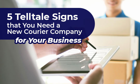 5 Telltale Signs that You Need a New Courier Company for Your Business
