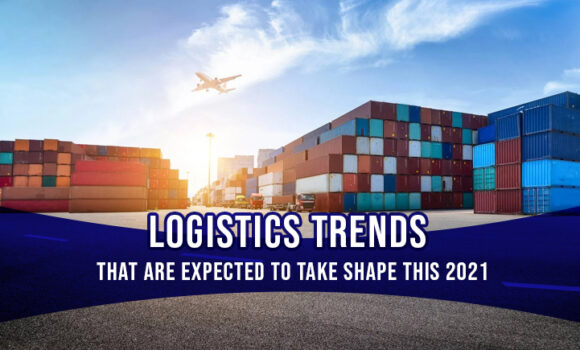Logistics Trends that are Expected to Take Shape this 2021