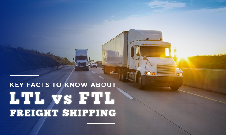 Key Facts to Know About LTL vs FTL Freight Shipping