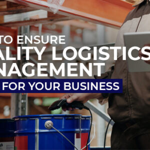 How to Ensure Quality Logistics Management for Your Business