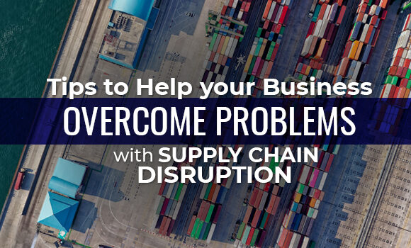 Tips to Help Your Business Overcome Problems with Supply Chain Disruption
