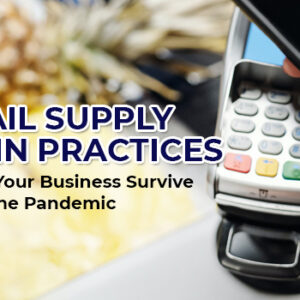 Retail Supply Chain Practices to Help Your Business Survive during the Pandemic