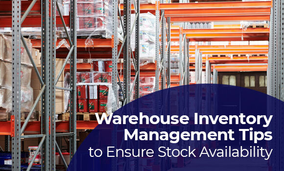 Warehouse Inventory Management Tips to Ensure Stock Availability