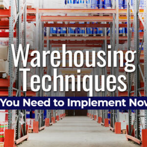 Warehousing Techniques You Need to Implement Now